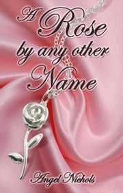 A Rose by Any Other Name ebook by Angel Nichols