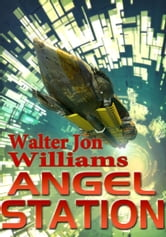 Angel Station ebook by Walter Jon Williams