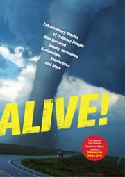 Alive! - Extraordinary Stories of Ordinary People Who Survived Deadly Tornadoes, Avalanches,Shipwrecks, and More ebook by Editors of Readers Digest
