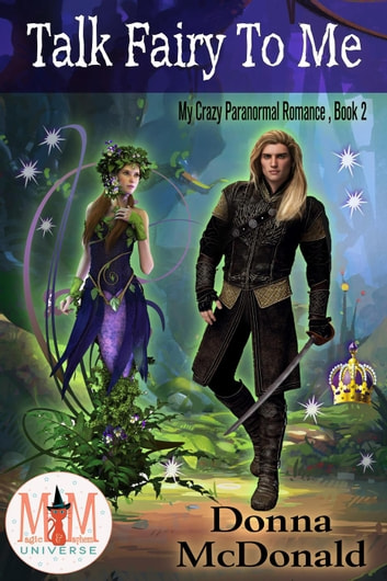 Talk Fairy To Me: Magic and Mayhem Universe - My Crazy Paranormal Romance, #2 ebook by Donna McDonald