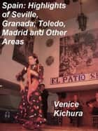 Highlights of Spain: Visiting Seville, Granada, Madrid and Other Cities ebook by Venice Kichura
