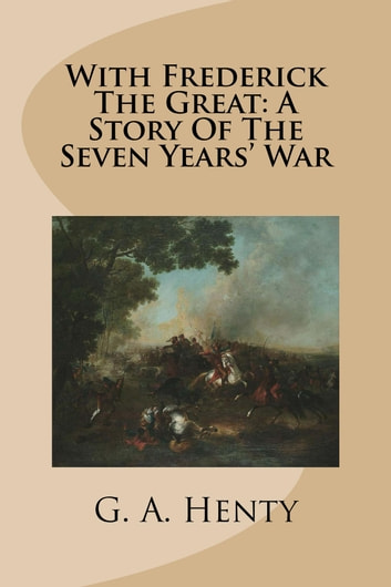 a history of the seven years war The seven years' war was a global conflict fought between 1756 and 1763 it involved every european great power of the time and spanned five continents, affecting europe, the americas, west africa, india , and the philippines.