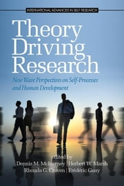 Theory Driving Research: New Wave Perspectives on Self-Processed and Human Development ebook by McInerney, Dennis M.