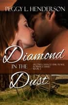 Diamond in the Dust ebook by Peggy L Henderson