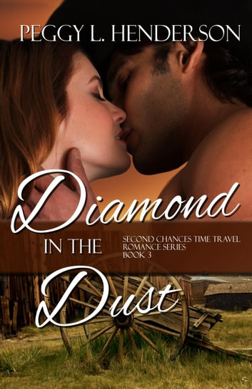 Diamond in the Dust - Second Chances Time Travel Romance Series, #3 ebook by Peggy L Henderson