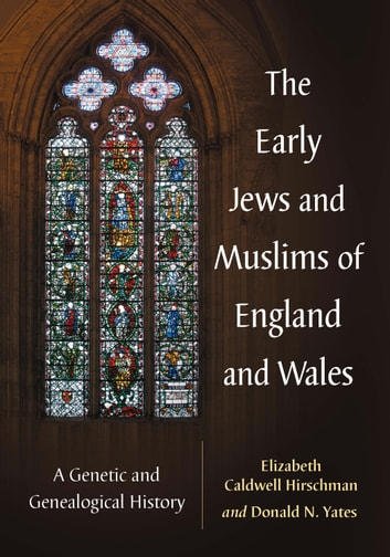 The Early Jews and Muslims of England and Wales - A Genetic and Genealogical History ebook by Elizabeth Caldwell Hirschman,Donald N. Yates