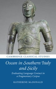 Oscan in Southern Italy and Sicily - Evaluating Language Contact in a Fragmentary Corpus ebook by Katherine McDonald