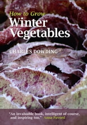 How to Grow Winter Vegetables ebook by Charles Dowding