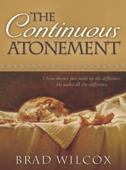 Continuous Atonement ebook by Brad Wilcox