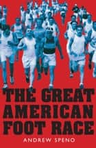 The Great American Foot Race - Ballyhoo for the Bunion Derby! eBook by Andrew Speno