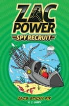 Zac Power Spy Recruit: Zac's Sticky Fix - Zac's Sticky Fix ebook by H. I. Larry