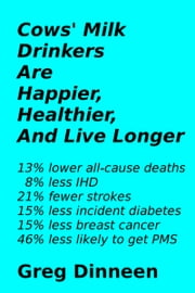 Cows' Milk Drinkers Are Happier, Healthier, And Live Longer ebook by Greg Dinneen
