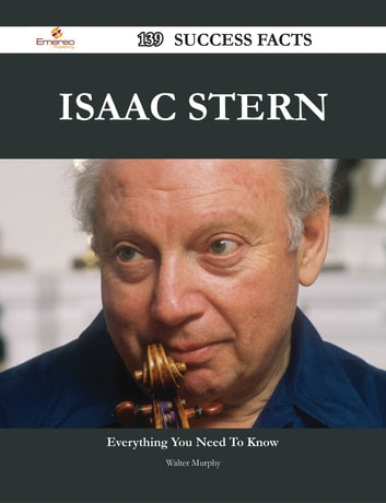 Isaac Stern 139 Success Facts Everything You Need To Know About Isaac Stern