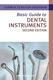 Basic Guide to Dental Instruments ebook by Carmen Scheller-Sheridan