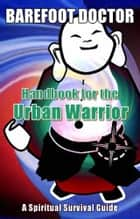 Handbook for the Urban Warrior ebook by Stephen Russell aka Barefoot Doctor