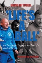 'Life's A Ball' - Ian Liversedge: The Highs and Lows of a Football Physio ebook by David Mitchell