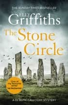 The Stone Circle - The Dr Ruth Galloway Mysteries 11 ebook by