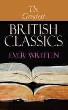 The Greatest British Classics Ever Written - Diary of a Nobody, Sons and Lovers, Wuthering Heights, Alice in Wonderland, Heart of Darkness, Ulysses, Arms and the Man, The War of the Worlds, Howards End, Jude the Obscure, Hamlet… ebook by Charles Dickens, George Eliot, Charlotte Brontë,...