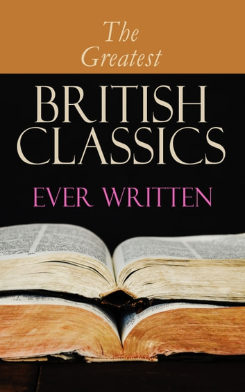 The Greatest British Classics Ever Written - Diary of a Nobody, Sons and Lovers, Wuthering Heights, Alice in Wonderland, Heart of Darkness, Ulysses, Arms and the Man, The War of the Worlds, Howards End, Jude the Obscure, Hamlet… ebook by Charles Dickens,George Eliot,Charlotte Brontë,William Shakespeare,John Milton,Jonathan Swift,Daniel Defoe,Henry Fielding,Laurence Sterne,Jane Austen,William Makepeace Thackeray,P. B. Shelley,Mary Shelley,John Keats,Emily Brontë,Thomas Hardy,Elizabeth von Arnim,D. H. Lawrence,Ann Ward Radcliffe,Bram Stoker,Arthur Conan Doyle,Joseph Conrad,Oscar Wilde,Lewis Carroll,Frances Hodgson Burnett,George Grossmith,Weedon Grossmith,H. G. Wells,Wilkie Collins,G. K. Chesterton,E. M. Forster,T. S. Eliot,James Joyce,George Bernard Shaw,W. B. Yeats,Sir Walter Scott,Robert Louis Stevenson,Kenneth Grahame,George MacDonald,J. M. Barrie