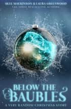 Below the Baubles - A very random Christmas story ebook by Skye MacKinnon, Laura Greenwood