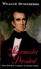 Slavemaster President ebook by William Dusinberre