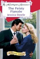 The Feisty Fiancee (Mills & Boon Cherish) ebook by Jessica Steele