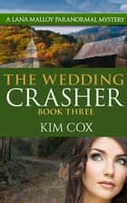 The Wedding Crasher - Lana Malloy Paranormal Mystery, #3 ebook by Kim Cox