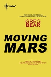 Moving Mars - Queen of Angels Book 3 ebook by Greg Bear