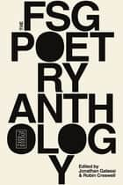 The FSG Poetry Anthology ebook by Jonathan Galassi, Robyn Creswell