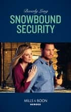 Snowbound Security (Mills & Boon Heroes) (Wingman Security, Book 3) ebook by Beverly Long