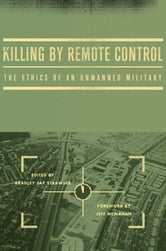Killing by Remote Control: The Ethics of an Unmanned Military ebook by