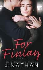 For Finlay - For You, #1 ebook by J. Nathan