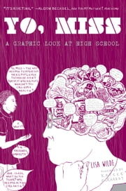 Yo, Miss - A Graphic Look At High Schoool ebook by Lisa Wilde,Kaycee Eckhardt