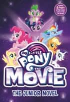 My Little Pony: The Movie: The Junior Novel ebook by G. M. Berrow