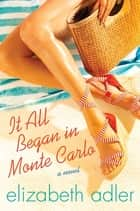 It All Began in Monte Carlo - A Novel ebook by Elizabeth Adler