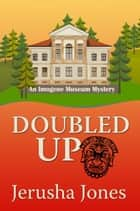 Doubled Up - An Imogene Museum Mystery, #2 ebook by Jerusha Jones