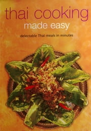 Thai Cooking Made Easy - Delectable Thai Meals in Minutes ebook by Periplus Editors