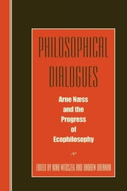 Philosophical Dialogues - Arne Naess and the Progress of Philosophy ebook by Nina Witoszek, Andrew Brennan, Peder Anker,...