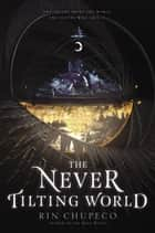 The Never Tilting World eBook by Rin Chupeco