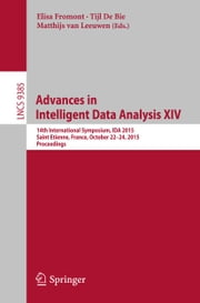 Advances in Intelligent Data Analysis XIV - 14th International Symposium, IDA 2015, Saint Etienne. France, October 22 -24, 2015. Proceedings ebook by Elisa Fromont,Tijl De Bie,Matthijs van Leeuwen
