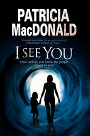 I See You - Assumed identities and psychological suspense ebook by Patricia MacDonald