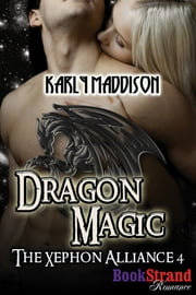 Dragon Magic [The Xephon Alliance 4] ebook by Karly Maddison