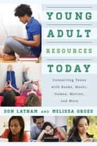 Young Adult Resources Today ebook by Don Latham,Melissa Gross