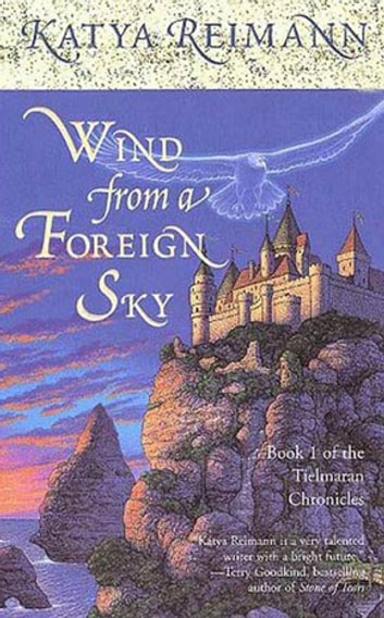 Wind from a Foreign Sky - Book 1 of the Tielmaran Chronicles eBook by Katya Reimann