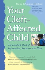 Your Cleft-Affected Child - The Complete Book of Information, Resources, and Hope ebook by Carrie T. Gruman-Trinkner, Blaise Winter
