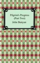 Pilgrim's Progress (Part Two) ebook by John Bunyan