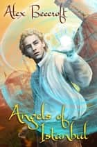 Angels of Istanbul ebook by Alex Beecroft