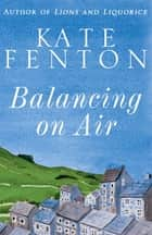 Balancing on Air eBook by Kate Fenton