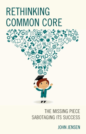 Rethinking Common Core - The Missing Piece Sabotaging its Success ebook by John Jensen