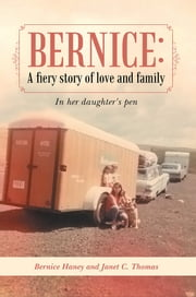 Bernice: A fiery story of love and family - In her daughter's pen ebook by Bernice Haney; Janet C. Thomas